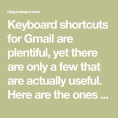 Keyboard shortcuts for Gmail are plentiful, yet there are only a few that are actually useful. Here are the ones that matter most.
