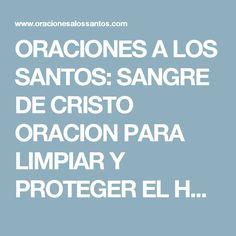 ORACIONES A LOS SANTOS: SANGRE DE CRISTO ORACION PARA LIMPIAR Y PROTEGER EL HOGAR DE MALES Y ENEMIGOS