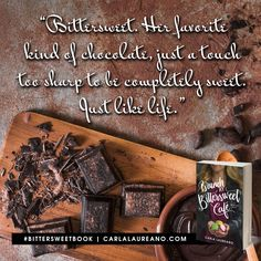 """Bittersweet. Her favorite kind of chocolate, just a touch too sharp to be completely sweet. Just like life."" Are you a bittersweet chocolate fan? Does another kind of chocolate better represent your life? #bittersweetbook #chocolate #bookquote"