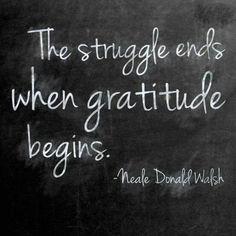 The struggle ends when gratitude begins - Neale Donald Walsh