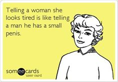 Funny E-cards About Men | Dump A Day funny women are tired, men have small penises - Dump A Day