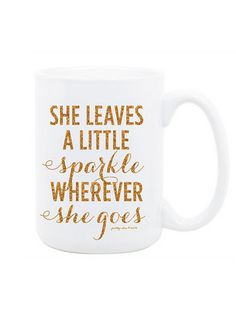 Items similar to She Leaves A Little Sparkle Wherever She Goes Print - Art Print - Gold Glitter - Sparkle - Inspirational Wall Art on Etsy Coffee Is Life, I Love Coffee, Sweet Coffee, Coffee Cups, Tea Cups, Diy Mugs, Chic Shop, Tea Gifts, Inspirational Wall Art