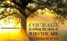 It takes courage to be yourself!  But you are the best when you are happy being you!  www.joanmariewhelan.com