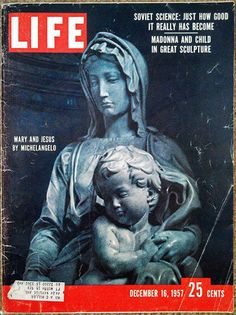 LIFE Magazine December 1957 - Mary and Jesus by Michelangelo Life Magazine, Life Is Like, What Is Life About, Lilli Palmer, Grandparents Day Gifts, Life Cover, Mary And Jesus, Madonna And Child, Vintage Magazines
