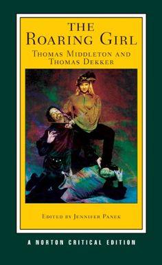 The Roaring Girl (Norton Critical Editions) by Thomas Middleton http://www.amazon.com/dp/039393277X/ref=cm_sw_r_pi_dp_2Erfxb0M1Y66Z