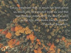 """""""Let us remember that, as much has been given us, much will be expected from us, and that true homage comes from the heart as well as from the lips, and shows itself in deeds."""" —Theodore Roosevelt #HappyThanksgiving"""