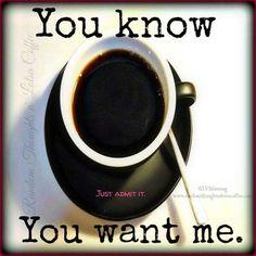 U Know U Want Me! Ohhh Yeah I Want You ;)☕