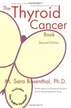 The Thyroid Cancer Book by M. Sara Rosenthal Ph.D.. $24.95. Publisher: CreateSpace Independent Publishing Platform; 2nd edition (July 6, 2006)