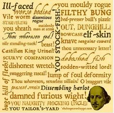 """Shakespeare insults. My favorite:  """"You egg!"""""""