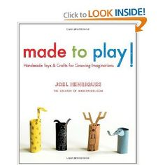 Made to Play!: Handmade Toys and Crafts for Growing Imaginations by  Joel Henriques: $11.51 http://tinyurl.com/3rlpf4x #Made_to_Play #Joel_Henriques #DIY #Kids