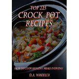 CROCK POT RECIPES: TOP 225 DELICIOUS SLOW COOKED RECIPES (Crockpot Recipes, Crock Pot Cookbook, Crock Pot Recipes, Crock Pot, Slow Cooker, Slow Cooker Recipes, Freezer Meals) @ mykitchenfiesta.com