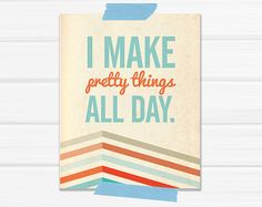 Graphic Art Print I Make Pretty Things All Day by YellowHeartArt, $20.00