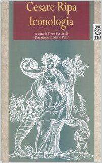 Iconologia / Cesare Ripa ; edizione pratica a cura di Piero Buscaroli ; prefazione di Mario Praz - Milano : TEA, 1992