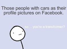 Hahahah so true  Transformers