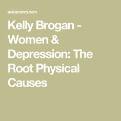 Kelly Brogan - Women & Depression: The Root Physical Causes