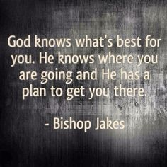 God knows what's best for you. TD Jakes