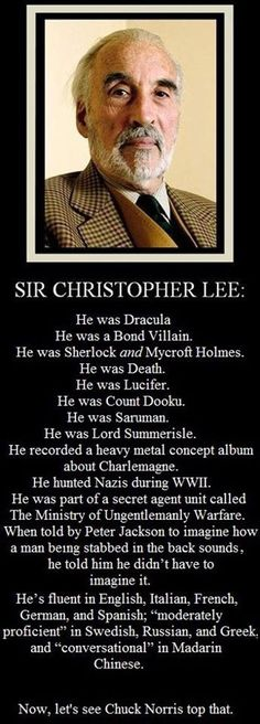 Not to mention the fact that he knows two different dialects of Elvish and reads LotR every year.RIP Mr.Lee