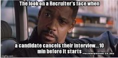 """""""The look on a Recruiter's face.... When the candidate cancels their interview 10 mins before it starts..."""". Recruiter Life"""