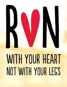 Run with your heart not your legs #runmantra