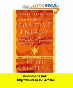 Positive Energy 10 Extraordinary Prescriptions for Transforming Fatigue, Stress, and Fear into Vibrance, Strength, and Love (9781400082162) Judith Orloff , ISBN-10: 1400082161  , ISBN-13: 978-1400082162 ,  , tutorials , pdf , ebook , torrent , downloads , rapidshare , filesonic , hotfile , megaupload , fileserve