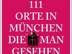 111 Orte in München, die man gesehen haben muss