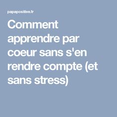 Comment apprendre par coeur sans s'en rendre compte (et sans stress) Stress, Brain Gym, School Motivation, Do You Work, Home Schooling, Study Tips, Adolescence, Kids And Parenting, Encouragement