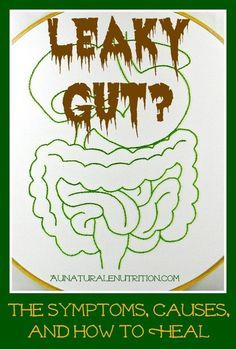 Could YOU Have a leaky gut? It's very common. Learn the symptoms, causes, and how to heal. By www.AuNaturaleNutrition.com