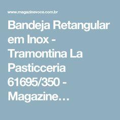 Bandeja Retangular em Inox - Tramontina La Pasticceria 61695/350 - Magazine…