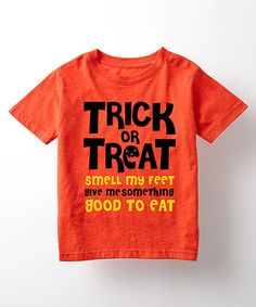 Take a look at this Orange 'Trick or Treat Smell My Feet' Tee - Toddler & Kids today!