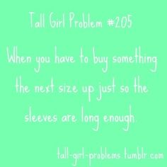 Tall Girl Problems haha yes indeed. the sleeve length bothers me more than pants.
