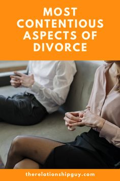 Most Contentious Aspects of Divorce - The Relationship Guy Blog