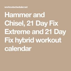 Hammer and Chisel, 21 Day Fix Extreme and 21 Day Fix hybrid workout calendar