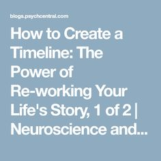 How to Create a Timeline: The Power of Re-working Your Life's Story, 1 of 2 | Neuroscience and Relationships