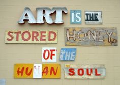Art is the stored honey... love the mix-match signage!