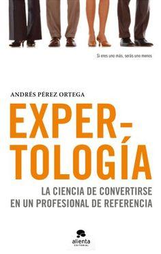 Expertología: La ciencia de convertirse en un profesional de referencia: Amazon.es: Andrés Pérez Ortega: Libros