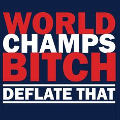 Buy New Englands 'World Champs Bitch Deflate That Shirt' Shirt on high quality navy blue apparel - Exclusively available at 617Apparel and available as a t-shirt, long-sleeve shirt, hoodie, youth, or womens.