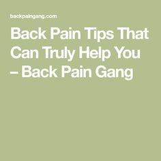 Back Pain Tips That Can Truly Help You – Back Pain Gang