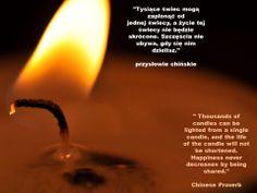 """""""Tysiące świec mogą zapłonąć od jednej świecy, a życie tej świecy nie będzie skrócone. Szczęścia nie ubywa, gdy się nim dzielisz."""" przysłowie chińskie  """" Thousands of candles can be lighted from a single candle, and the life of the candle will not be shortened. Happiness never decreases by being shared."""" Chinese Proverb Polish, Candles, Happy, Life, Vitreous Enamel, Candy, Ser Feliz, Candle Sticks, Nail"""