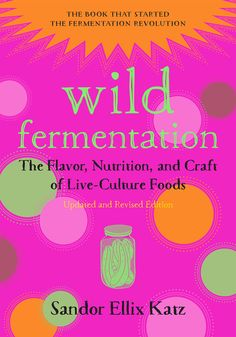 Wild Fermentation - The Flavor, Nutrition, and Craft of Live-Culture Foods, 2nd Edition: http://www.chelseagreen.com/wild-fermentation-content
