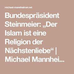 """Bundespräsident Steinmeier: """"Der Islam ist eine Religion der Nächstenliebe""""   Michael Mannheimer Blog"""