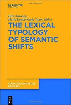 The lexical typology of semantic shifts / by Päivi Juvonen, Maria Koptjevskaja-Tamm, (eds.) Publicación Berlin ; Boston : De Gruyter Mouton, [2016]