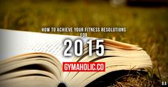 How To Achieve Your Fitness Resolutions For 2015