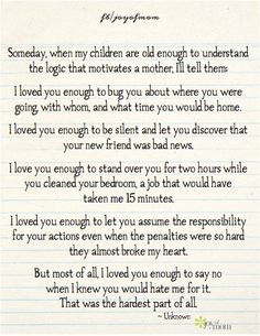 Someday, when my children are old enough to understand the logic that motivates a mother, I'll tell them: I loved you enough: