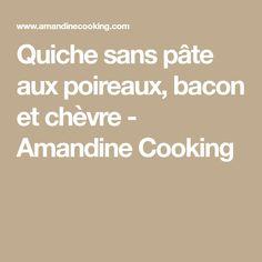 Quiche sans pâte aux poireaux, bacon et chèvre - Amandine Cooking