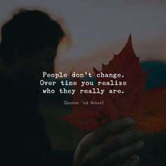 People dont change. Over time you realize who they really are. via (http://ift.tt/2DQsk0m)
