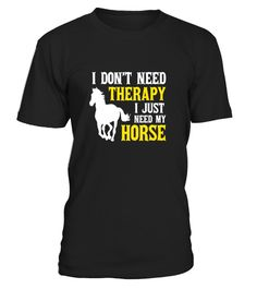 I Don't Need Therapy I Just Need My Horse Funny T-Shirt - Limited Edition