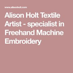 Alison Holt Textile Artist - specialist in Freehand Machine Embroidery