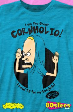 The Great Cornholio Beavis and Butt-Head Geeks: No need to pull this shirt over your head to enjoy wearing this hilarious t-shirt. Add this to your wardrobe and your friends will be envious. Cool Tees, Cool Shirts, Cartoon Mouths, 90s Shirts, Hilarious, Funny, Strike A Pose, Mike Judge, Nerd Cave