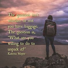 What are you willing to do to get rid of your baggage? #unpack #life www.KatrinaMayer.com #baggage #lifelesson #journey #peace #joy #happiness #letitgo #goodvibes #spreadthelove #smile #enjoylife #behappy #lightworker #goodenergy #motivation #passion #inspiration #lawofattraction #spiritual #awaken #consciousness #onelove #wholeness #bliss #enlightenment #meditation #lifeisbeautiful #wordsofwisdom