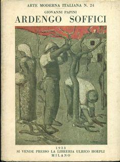 Ardengo Soffici. Milano,  Hoepli  (Arte Moderna Italiana),  1933. N. 24 (Serie A - Pittori n. 18). Testo di Giovanni Papini